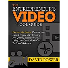 The Entrepreneur's Video Tool Guide: Discover the Fastest, Cheapest, and Easiest Way to Start Creating Pro-Quality Business Videos Using Low-Cost and No-Cost Tools and Techniques (English Edition)