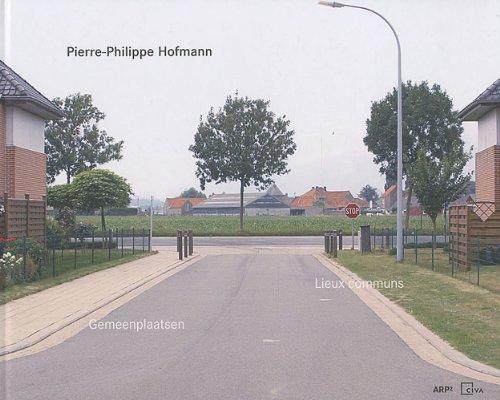 Pierre-Philippe Hofmann.Lieux communs/Gemeenplaatsen par  Anne Wauters, Pieter Uyttenhove