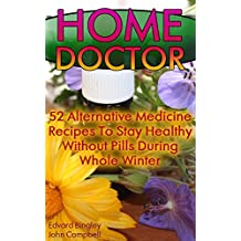 Home Doctor: 52 Alternative Medicine Recipes To Stay Healthy Without Pills During Whole Winter : (The Science Of Natural Healing, Natural Healing Products) ... Herb Medicine Book 2) (English Edition)