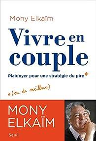 Vivre en couple. Plaidoyer pour une stratégie du pire par Mony Elkaïm