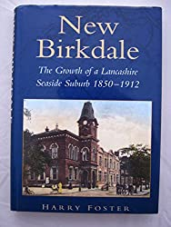 New Birkdale: The Growth of a Lancashire Suburb 1850-1912 (Birkdale & Ainsdale Historic Research Society)