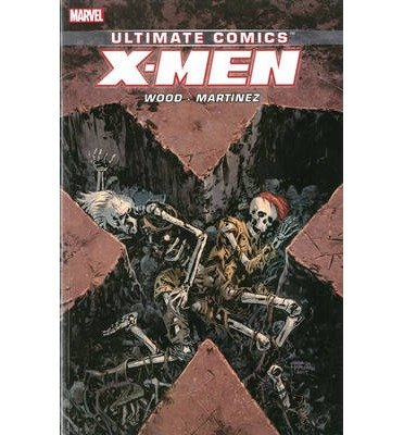 ({ULTIMATE COMICS X-MEN: VOLUME 3}) [{ By (author) Brian Wood, By (artist) Alvaro Martinez }] on [March, 2014]