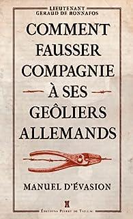 Comment fausser compagnie à ses geôliers allemands par Géraud de Bonnafos
