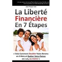"""""""La Liberté Financière en 7 Étapes"""" - Comment doubler votre revenu en 3 mois et quitter votre patron en 1 an, ou moins! (French Edition)"""