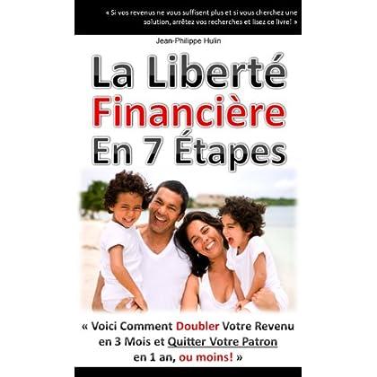 'La Liberté Financière en 7 Étapes' - Comment doubler votre revenu en 3 mois et quitter votre patron en 1 an, ou moins!