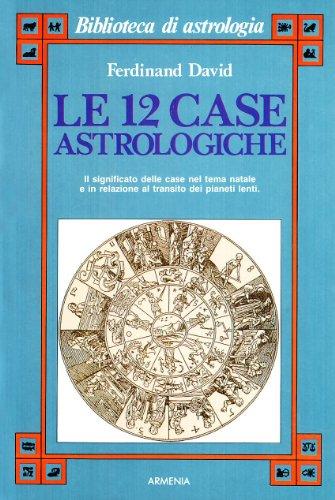Le dodici case astrologiche. Il significato delle case nel tema natale e in relazione al transito dei pianeti lenti