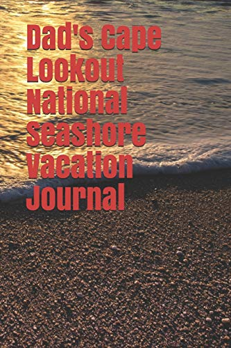 Dad's Cape Lookout National Seashore Vacation Journal: Blank Lined Journal for North Carolina Camping, Hiking, Fishing, Hunting, Kayaking, and All Other Outdoor Activities -