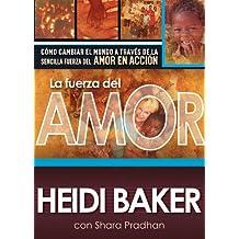La fuerza del amor: Cómo cambiar el mundo a través de la sencilla fuerza del amor en acción (Spanish Edition)