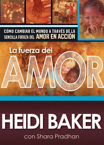 La fuerza del amor: Cómo cambiar el mundo a través de la sencilla fuerza del amor en acción por Heidi Baker