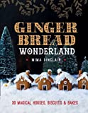Gingerbread Wonderland: 30 Magical Houses, Biscuits and Bakes by Mima Sinclair (October 8, 2015) Hardcover