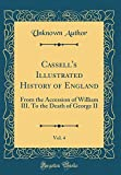 Cassell's Illustrated History of England, Vol. 4: From the Accession of William III. To the Death of George II (Classic Reprint)