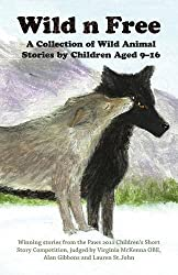 Wild n Free: A Collection of Wild Animal Stories by Children Aged 9-16 Years