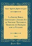 la sainte bible contenant l ancien et le nouveau testament traduite en fran?ois sur la vulgate vol 4 classic reprint