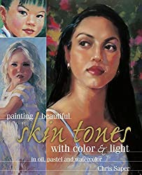 Painting Beautiful Skin Tones with Color & Light by Chris Saper (2001-09-15)