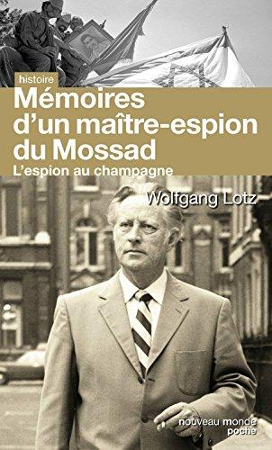Mémoires d'un maître espion du Mossad: L'espion au champagne