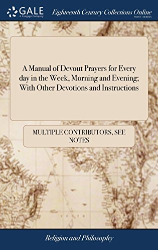 A Manual of Devout Prayers for Every Day in the Week, Morning and Evening; With Other Devotions and Instructions