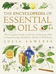 By Julia Lawless - Encyclopedia of Essential Oils: The complete guide to the use of aromatic oils in aromatherapy, herbalism, health and well-being.