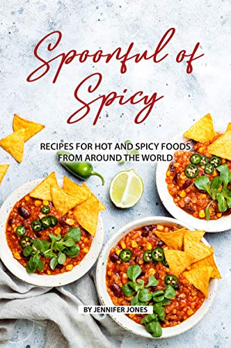 Spoonful of Spicy: Recipes for Hot and Spicy Foods from Around the World  (English Edition)