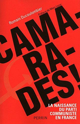 Camarades ! : La naissance du parti communiste en France par Romain Ducoulombier
