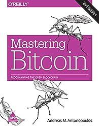 Mastering Bitcoin: Programming the Open Blockchain [Paperback] [Jan 01, 2017] Andreas M. Antonopoulos