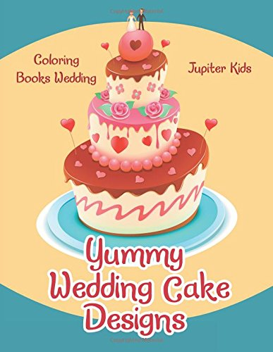 Yummy Wedding Cake Designs: Coloring Books Wedding