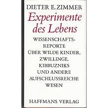Experimente des Lebens - Über wilde Kinder, Zwillinge, Kibbuzniks und andere aufschlussreiche Wesen