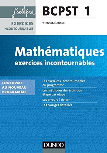 Mathématiques Exercices incontournables BCPST 1re année : nouveau programme 2013 (Concours Ecoles d'ingénieurs)