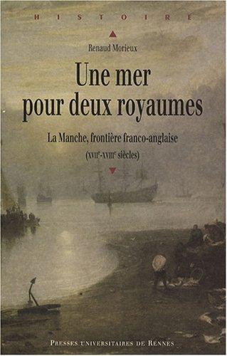 Une mer pour deux royaumes : La Manche, frontière franco-anglaise (XVIIe-XVIIIe siècles)