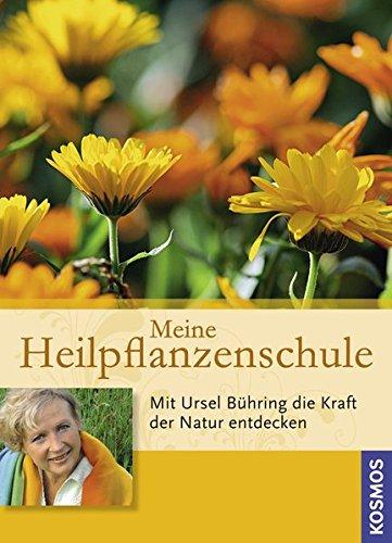 Meine Heilpflanzenschule: Mit Ursel Bühring die Kraft der Natur entdecken