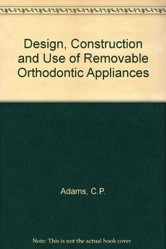Design, Construction and Use of Removable Orthodontic Appliances