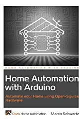 Home Automation with Arduino: Automate your Home using Open-Source Hardware by Marco Schwartz (2013-07-30)