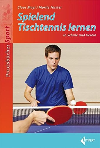 Spielend Tischtennis lernen: in Schule und Verein