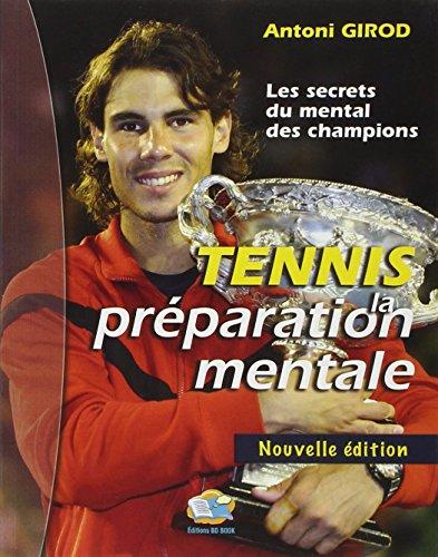 Tennis : la préparation mentale : Les secrets du mental des champions