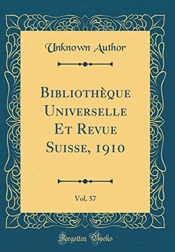 Bibliothèque Universelle Et Revue Suisse, 1910, Vol. 57 (Classic Reprint)