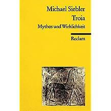 Troia: Mythos und Wirklichkeit (Reclams Universal-Bibliothek)