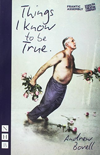 Things I Know To Be True (NHB Modern Plays) (Frantic Assembly)