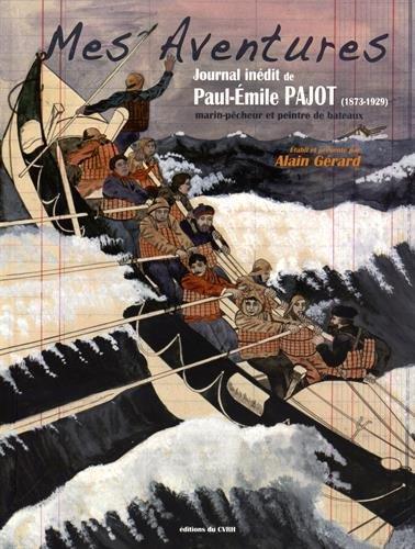 Mes Aventures : Journal inédit de Paul-Emile Pajot (1873-1929) marin-pêcheur et peintre de bateaux par Paul-Emile Pajot