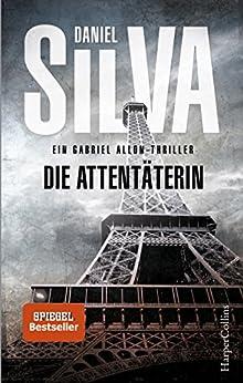 Die Attentäterin: Agententhriller (Gabriel Allon 16)