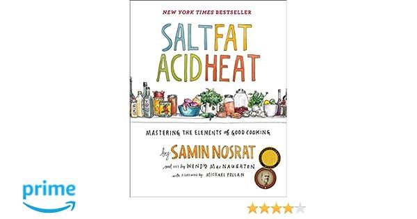 Amazon.fr - Salt, Fat, Acid, Heat  Mastering the Elements of Good Cooking -  Samin Nosrat, Wendy MacNaughton - Livres caeec8faf902