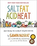 Salt, Fat, Acid, Heat - Mastering the Elements of Good Cooking