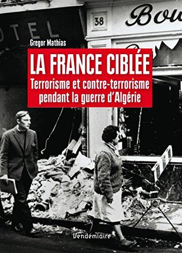La France ciblée : Terrorisme et contre-terrorisme pendant la guerre d'Algérie par (Broché - Jan 5, 2017)