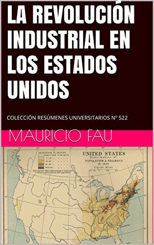 LA REVOLUCIÓN INDUSTRIAL EN LOS ESTADOS UNIDOS: COLECCIÓN RESÚMENES UNIVERSITARIOS N 522