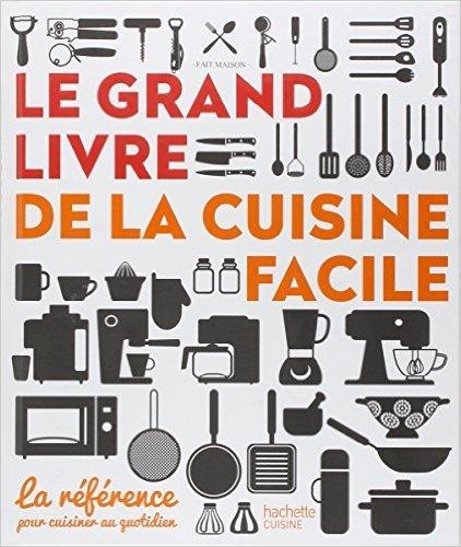 Le Grand Livre De La Cuisine Facile: La Référence Pour Cuisiner Au Quotidien De Collectif  18 Février 2015