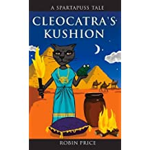 Cleocatra's Kushion (Spartapuss Tales series) by Robin Price (2014-04-01)