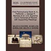 First Pennsylvania Bank N. A., Petitioner, V. George R. Monsen et al. U.S. Supreme Court Transcript of Record with Supporting Pleadings - Pennsylvania Bank