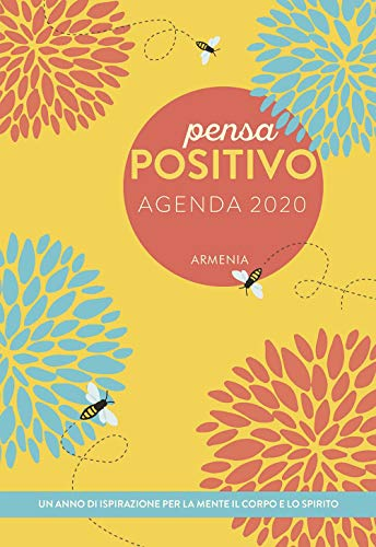 pensa positivo. agenda 2020. un anno di ispirazione per la mente, il corpo e lo spirito