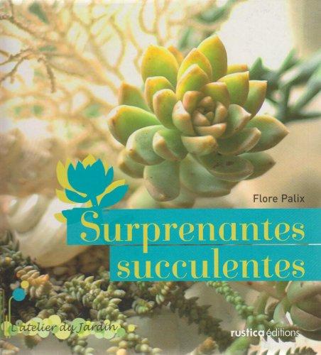 Surprenantes succulentes par Flore Palix