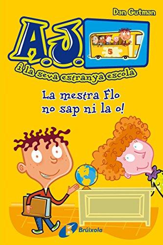 La mestra Flo no sap ni la o! (Catalá - A Partir De 6 Anys - Personatges I Sèries - A.J. I La Seva Estranya Escola) (Catalan Edition)