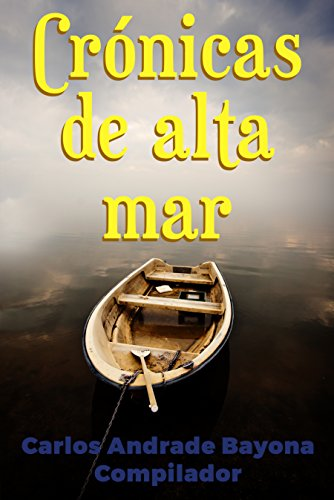Crónicas De Alta Mar por Carlos  Andrade Bayona
