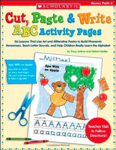 Cut, Paste & Write ABC Activity Pages: 26 Lessons That Use Art and Alliterative Poetry to Build Phonemic Awareness, Teach Letter Sounds, and Help Chil